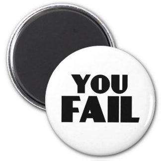 You Fail 2 Inch Round Magnet