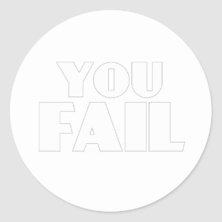 You Fail Classic Round Sticker
