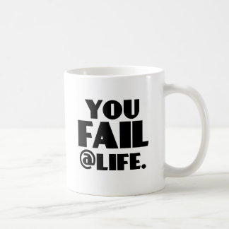 You Fail @Life Coffee Mug