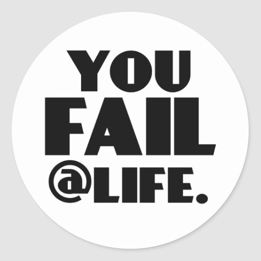 You Fail @Life Round Stickers