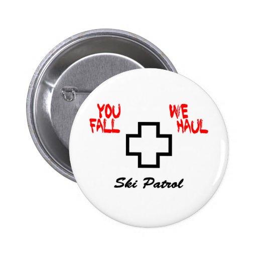 """""""You Fall...We Haul"""" Design Pinback Button"""