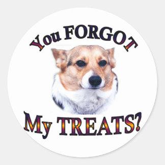 You FORGOT my treats Round Sticker