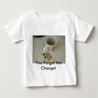 You Forgot the Change! Tee Shirt