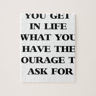 you get in life what you have the courage to ask f jigsaw puzzle