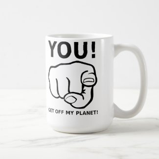 You Get Off My Planet Funny Mug