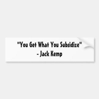 """You Get What You Subsidize""- Jack Kemp Car Bumper Sticker"