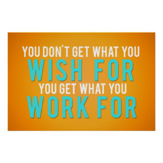 You get what you work for poster
