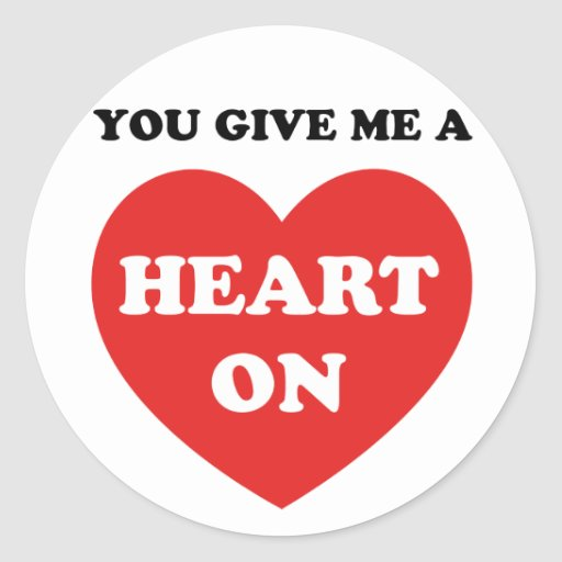 You Give Me A Heart On Classic Round Sticker