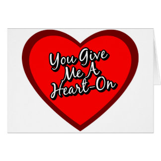 You Give Me A Heart On - Solo Greeting Card
