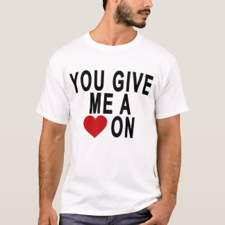 YOU GIVE ME A HEART ON T-Shirts.png T-Shirt