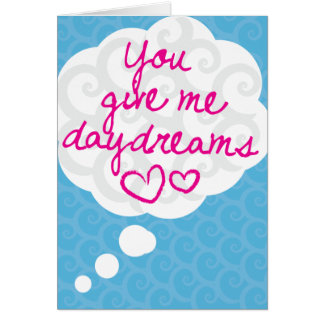 You Give Me Daydreams Greeting Card