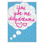 You Give Me Daydreams Cards