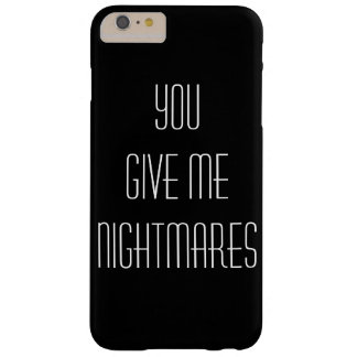 You give me nightmares barely there iPhone 6 plus case