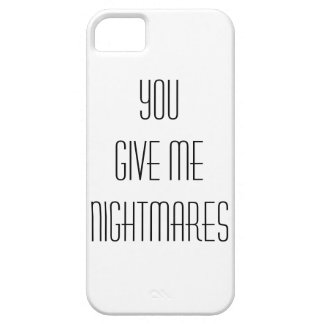 You give me nightmares iPhone 5 case
