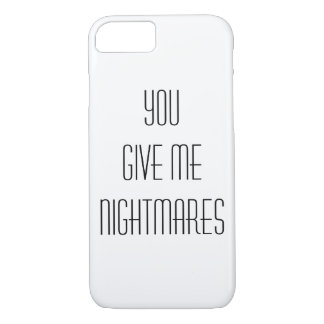 You give me nightmares iPhone 7 case