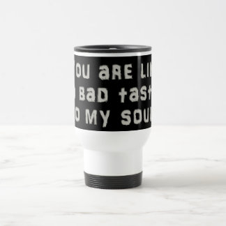 You give my soul indigestion 15 oz stainless steel travel mug