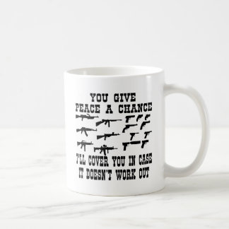 You Give Peace A Chance I'll Cover You In Case Mugs