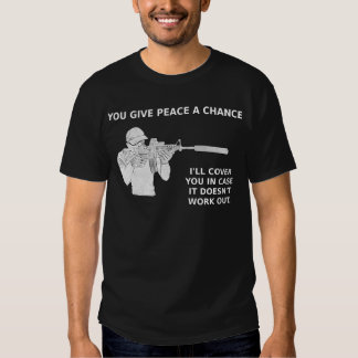 You give peace a chance, I'll cover you. Tee Shirt