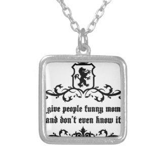 You Give People Funny Moments Medieval quote Silver Plated Necklace