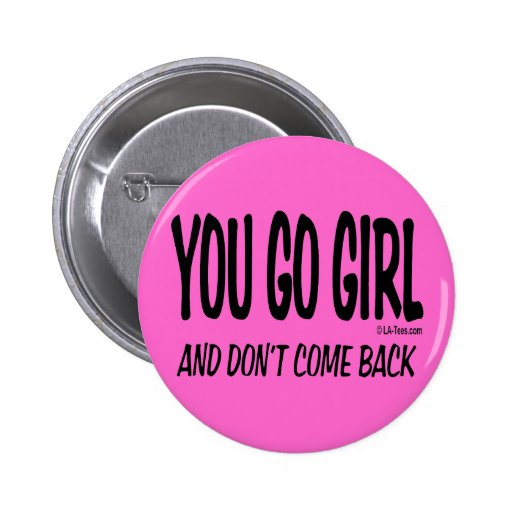 YOU GO GIRL 2 INCH ROUND BUTTON