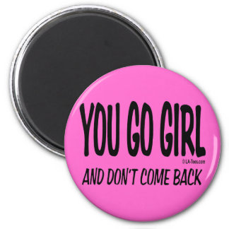YOU GO GIRL 2 INCH ROUND MAGNET