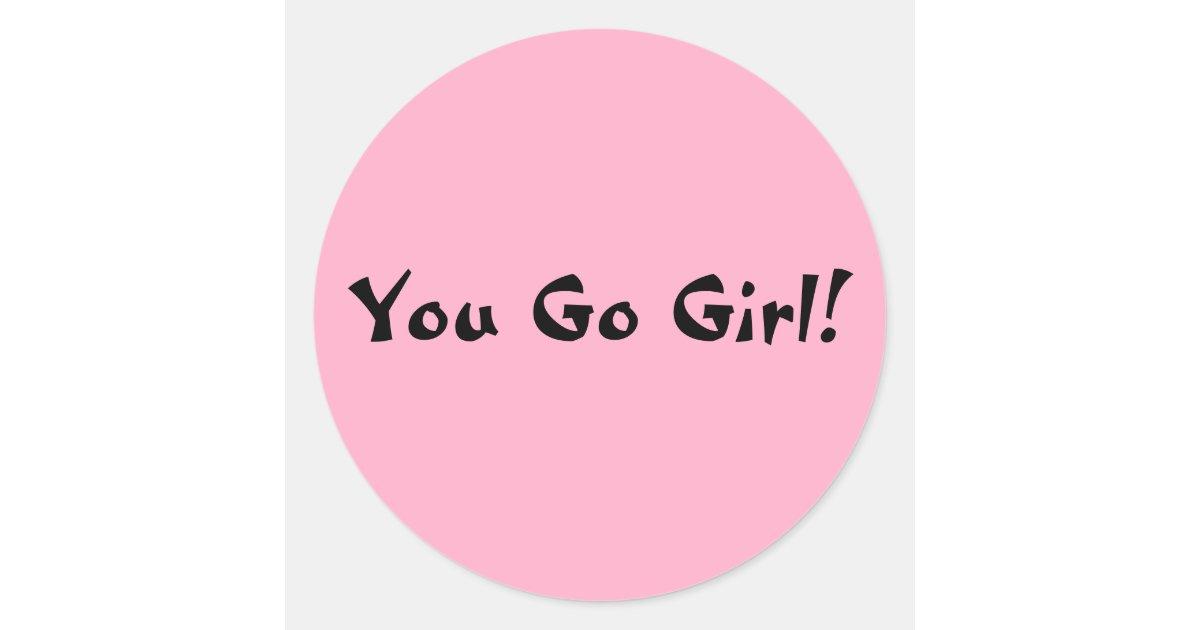 You Go Girl Classic Round Sticker Zazzle Com