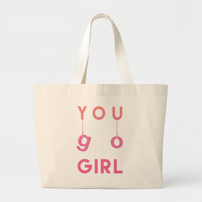 You Go Girl - Fun typography - Motivational Tote