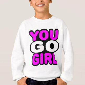 You Go Girl Sweatshirt