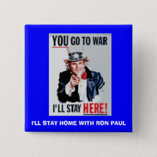 you_go, I'LL STAY HOME WITH RON PAUL Button