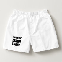 You Gon Learn Today Boxers