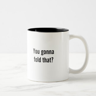 """""""You gonna fold that?"""" coffee mug"""