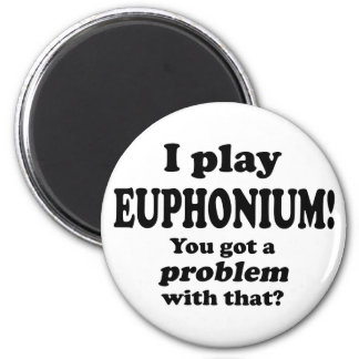 You Got A Problem With That, Euphonium 2 Inch Round Magnet