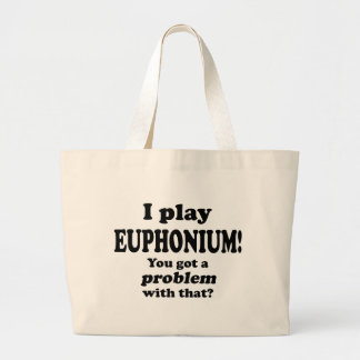 You Got A Problem With That, Euphonium Large Tote Bag