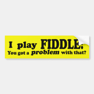 You Got A Problem With That, Fiddle Bumper Sticker