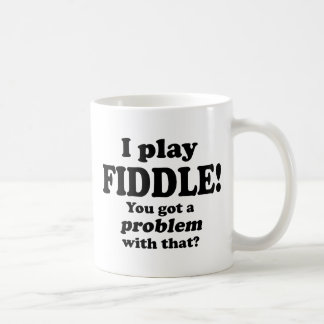 You Got A Problem With That, Fiddle Mugs