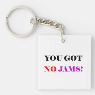 You Got No Jams Single-Sided Square Acrylic Keychain