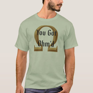 You got Ohm'd - Customized T-Shirt