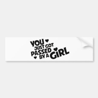 You Got Passed By A Girl Bumper Sticker