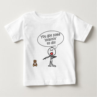 You Got Some Splainin' to do Products Baby T-Shirt