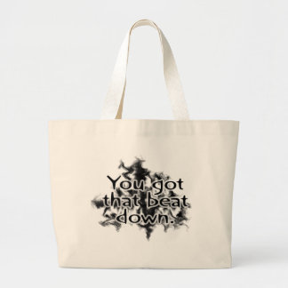 You got that beat down large tote bag