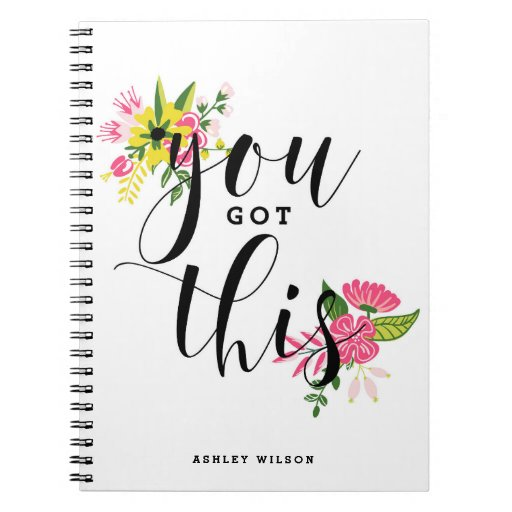 You Got This Modern Calligraphy Floral Spiral Notebook