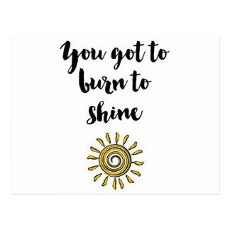 You got to burn to shine postcard