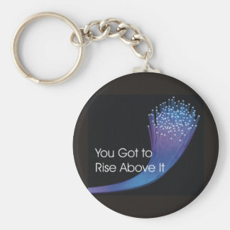 You got to rise above it keychain