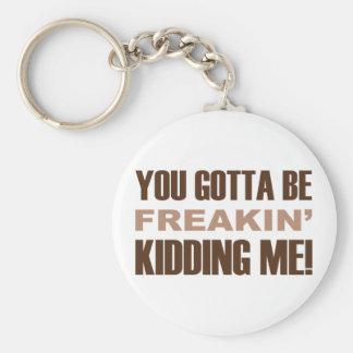 You Gotta Be Freakin Kidding Me Basic Round Button Keychain