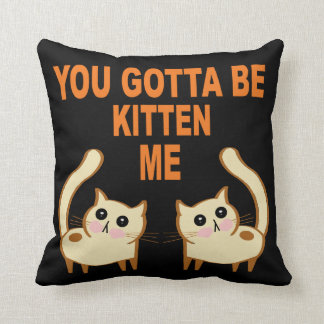 You Gotta Be Kitten Me (dark) Throw Pillow