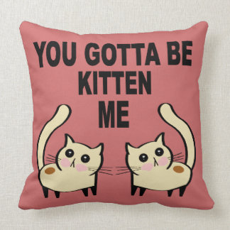 You Gotta Be Kitten Me (rosa) Throw Pillow