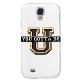 You Gotta Be U Galaxy S4 Case