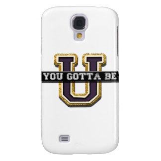 You Gotta Be U Samsung Galaxy S4 Cover