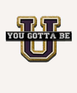 You Gotta Be U T-shirt
