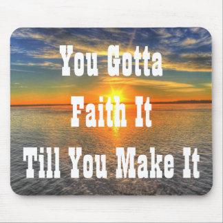 You Gotta Faith It Till You Make It Mousepad